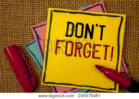 Handwriting Textss Do Not Forget Motivational Call. Concept Meaning Remember Keep In Mind Reminder S