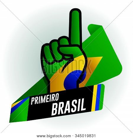 Primeiro Brasil - First Brazil In Portuguese Language - On Black Background And Hand With Raised Ind
