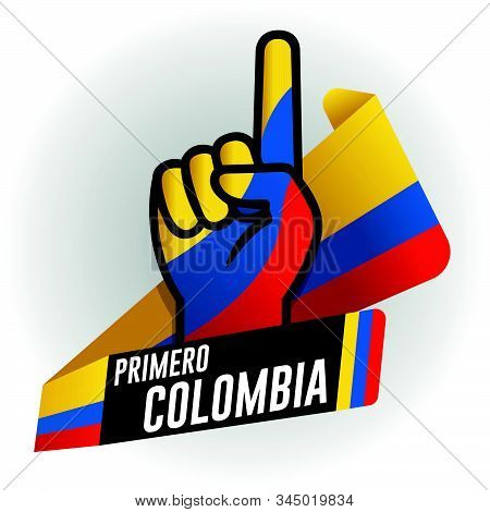 Primero Colombia - First Colombia In Spanish Language - On Black Background And Hand With Raised Ind