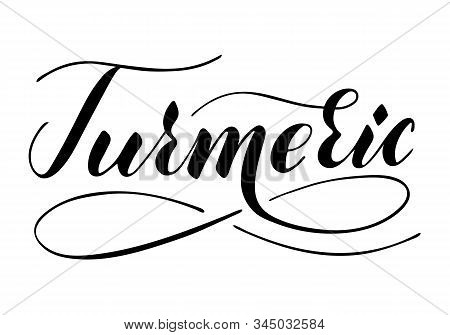 Vector Hand Written Turmeric Text Isolated On White Background. Kitchen Healthy Herbs And Spices For