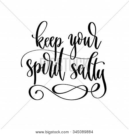 Keep Your Spirit Salty - Hand Lettering Travel Inscription Text, Journey Positive Quote