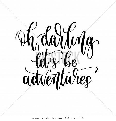 Oh Darling Lets Be Adventures - Hand Lettering Travel Inscription Text, Journey Positive Quote