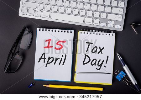 Tax Time -15th April 15 - Tax Day In Usa. Notification Of The Need To File Tax Returns, Tax Form At