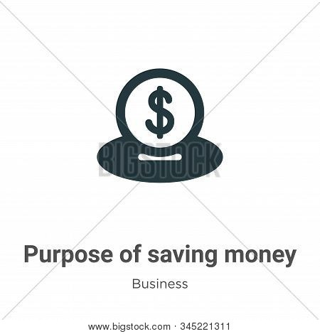 Purpose Of Saving Money Vector Icon On White Background. Flat Vector Purpose Of Saving Money Icon Sy