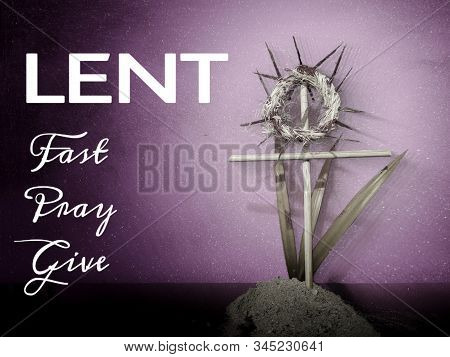 Lent Season,holy Week And Good Friday Concepts - Words Lent Fast Pray Give With Crown Of Thorns,cros