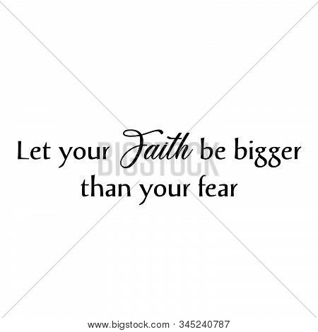 Let Your Faith Be Bigger Than Your Fear, Christian Faith, Typography For Print Or Use As Poster, Car