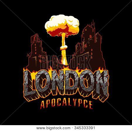 Armageddon And Apocalypse Vintage Concept With London Desert Style Lettering Demolished City And Nuc