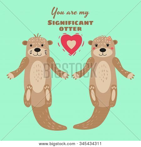 Significant Otter Valentines Day Greeting Card. Cute Otter Couple Greeting Card With Text You Are My