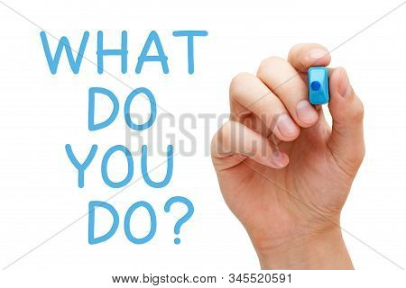 Hand writing with blue marker the question What Do You Do on transparent glass board isolated on white background. poster