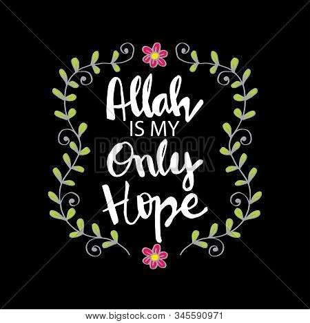 Allah Is Only Hope Motivational Quote. Muslim Quotes.