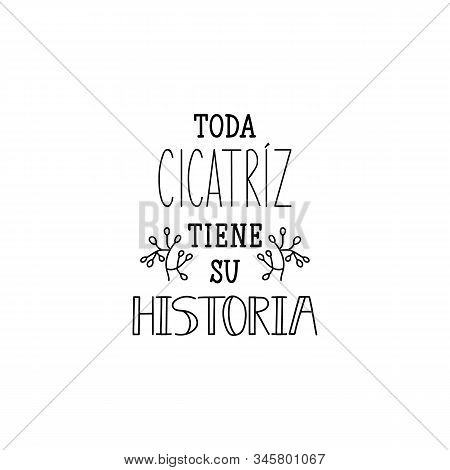Todo Cicatriz Tiene Su Historia. Lettering. Translation From Spanish - Every Scar Has Its History. E