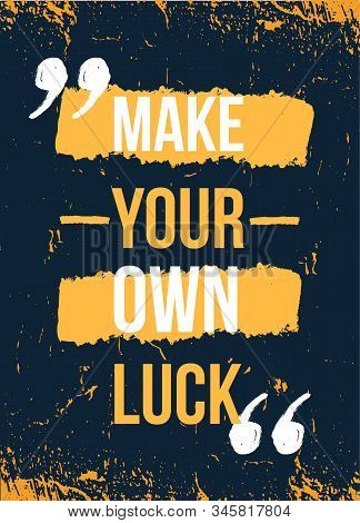 Make Your Own Luck Inspirational Poster. Career Card, Typographyc Banner.