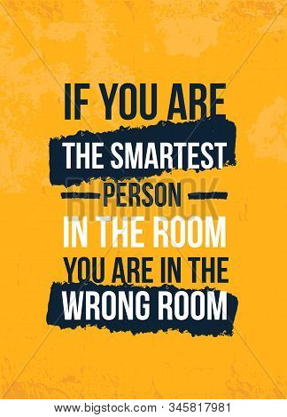 If You Are The Smartest Person Poster Quote. Inspirational Typography, Motivation. Good Experience.