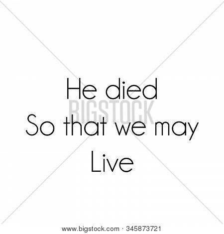 He Died So That We May Live, Lent Season Quote, Typography For Print Or Use As Poster, Card, Flyer O