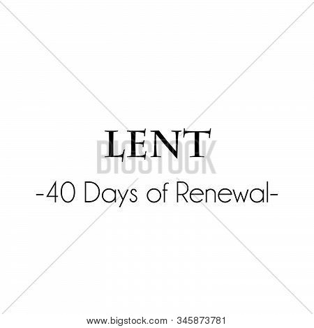 Lent - 40 Days Of Renewal, Lent Season Quote, Typography For Print Or Use As Poster, Card, Flyer Or