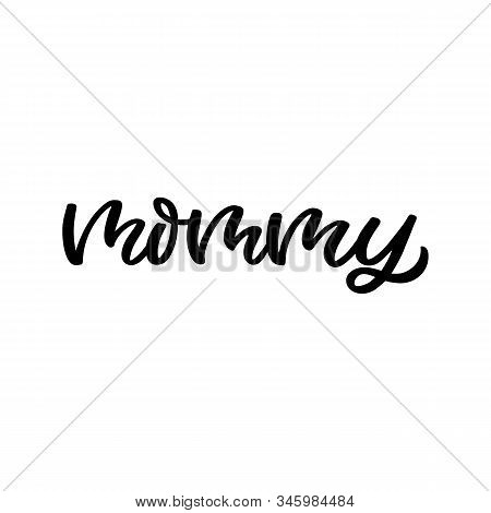 Hand Drawn Lettering Funny Quote. The Inscription: Mommy. Perfect Design For Greeting Cards, Posters