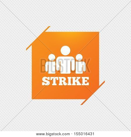 Strike sign icon. Group of people symbol. Industrial action. People protest. Orange square label on pattern. Vector