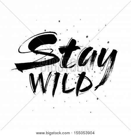Stay wild hand written lettering for greeting card tee print banner poster. Stay wild quote. Motivational quote. Typography poster. Brush texture. Vector illustration.