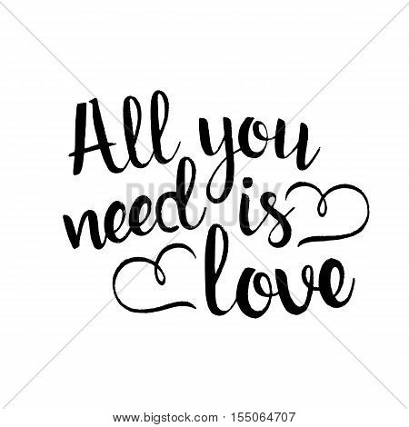 All you need is love handwritten lettering. Happy Valentine's Day. Inspirational phrase. Modern vector hand drawn calligraphy isolated on white background for your design