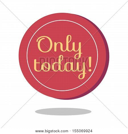 Sale sticker vector illustration. Flat style. Round bright sticker with only today text. For store goods sales and discounts advertising. Product label design. Black friday. On white background