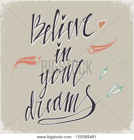Believe in Your Dreams hand lettering inscription. Motivational poster with calligraphy Hand drawn lettering background. Inspiring Quote. Used for greeting cards posters and print invitations.