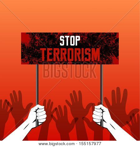 The hands holding the poster with the text of Feet terrorism. The gestures of hands lifted up showing a stop. A protest against terrorism the extremist organizations. World under the threat. Vector illustration.