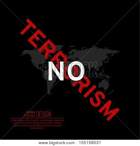 The vector illustration Isn't present to terrorism against the background of the world map. Terror won't take place. Mankind under the threat. A protest against the extremist organizations bands.
