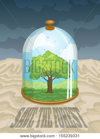 Save the forest. Colorful illustration with tree under a glass dome in the desert