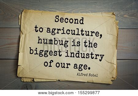 Top 15 quotes by  Alfred Bernhard Nobel - Swedish chemist, engineer, inventor, businessman, and philanthropist.Second to agriculture, humbug is the biggest industry of our age.