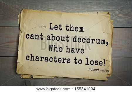 Top 15 quotes by Robert Burns - great Scottish poet lyricist. Let them cant about decorum, Who have characters to lose!