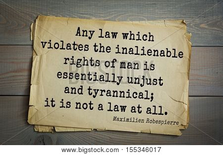 Top 10 quotes by Maximilien Robespierre - French  politician, leader revolution. Any law which violates the inalienable rights of man is essentially unjust and tyrannical; it is not a law at all.