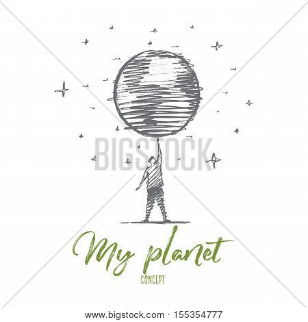 Vector hand drawn My planet concept sketch. Big globe spinning on mans raised hand, stars at background. Lettering My planet concept