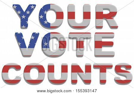 illustrated text saying your vote counts with American flag texture. 3D