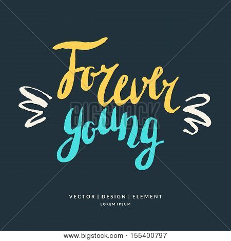 Modern hand drawn lettering phrase forever young. Calligraphy brush and ink. Handwritten inscriptions and quotes for layout and template. Vector illustration of text