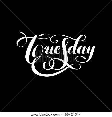 Tuesday day of the week handwritten white ink calligraphy lettering inscription isolated on black background, vector illustration