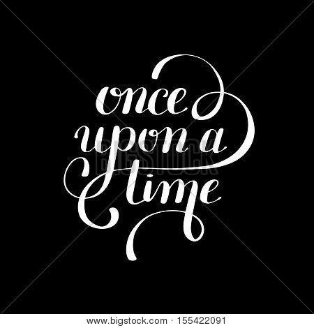 once upon a time hand lettering phrase, handmade calligraphy inscription typography print poster, handwritten vector illustration