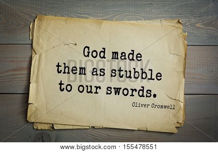 Top 15 quotes by Oliver Cromwell - English military and political leader , Lord Protector. God made them as stubble to our swords.
