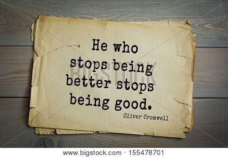 Top 15 quotes by Oliver Cromwell - English military and political leader , Lord Protector. He who stops being better stops being good.