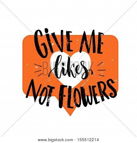 Give me likes, not flowers. Funny quote about likes at social media and relationship. Joke saying at orange heart symbol