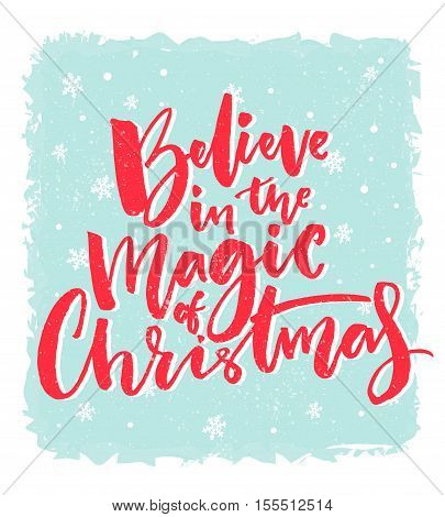 Christmas card design. Believe in the magic of Christmas. Inspirational xmas quote. Red brush calligraphy text on blue background with snowflakes