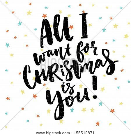All I wand for Christmas is you. Funny saying for Christmas cards, black brush calligraphy on stars background
