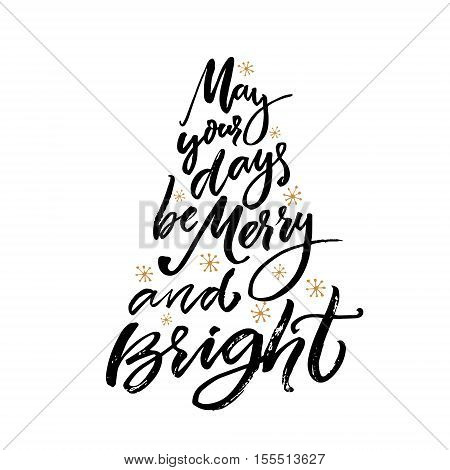 May your days be merry and bright. Christmas greeting card with brush calligraphy. Vector black type with gold snowflakes at white background