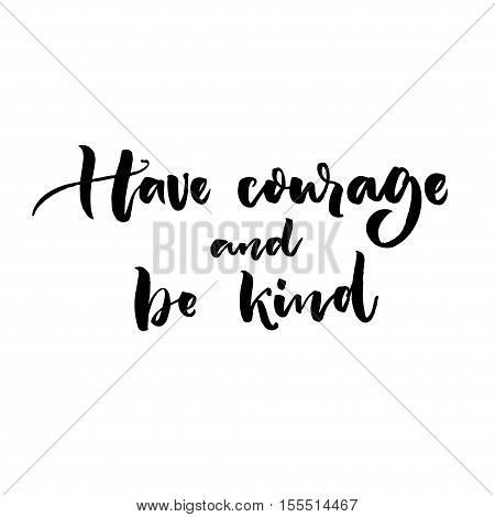 Have courage and be brave. Inspirational challenging saying. Brush lettering vector quote.