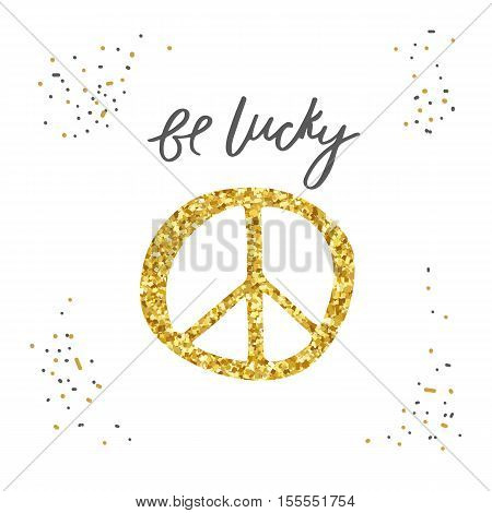 Hand drawn card postcard with peace sign and be lucky lettering quote. Hipster background