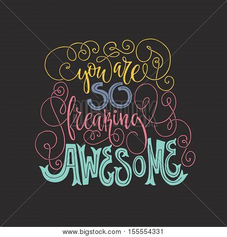 You are so freaking awesome - hand drawn lettering. Vector art. Handwritten script sign or slogan - perfect design element for banner, flyer, postcard or poster.