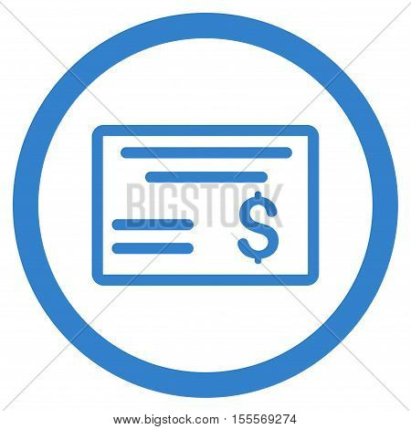 Dollar Cheque rounded icon. Vector illustration style is flat iconic symbol, cobalt color, white background.