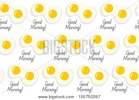 Fried eggs seamless pattern with inscription Good morning. Fried eggs breakfast background. Fried eggs seamless texture. Vector illustration