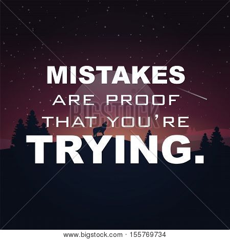 Mistakes are proof that you're trying. Motivational poster.