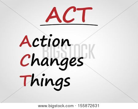 ACT abbreviation. Action changes things. Leadership concept.