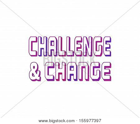 Challenge Concept. Typography Poster. Motivation Quote slogan to change and challenging.  Design Idea for business motivating banner background element logo, web. Vector creative motto
